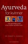 """""""Ayurveda for kvinner - din personlige guide til ny vitalitet og bedre helse"""" av Robert E. Svoboda"""