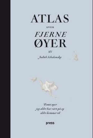 """""""Atlas over fjerne øyer - femti øyer jeg aldri har vært på og aldri kommer til"""" av Judith Schalansky"""