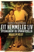 """""""Eit hemmeleg liv spesialagent og spaniafrivillig Wilhelm Holst"""" av Sigrun Slapgard"""