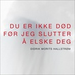 """""""Du er ikke død før jeg slutter å elske deg"""" av Didrik Morits Hallstrøm"""