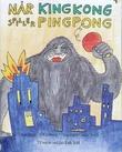 """Når Kingkong spiller pingpong"" av Bengt af Klintberg"