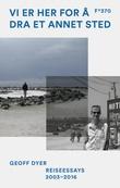 """""""Vi er her for å dra et annet sted"""" av Geoff Dyer"""