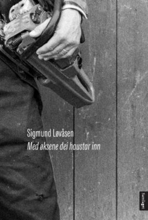 """""""Med øksene dei haustar inn - dikt"""" av Sigmund Løvåsen"""