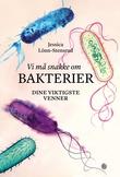 """""""Vi må snakke om bakterier - dine viktigste venner"""" av Jessica Lönn-Stensrud"""