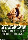 """""""Da evighetens koboltblå øye viste seg for herr Kummer"""" av Gert Nygårdshaug"""