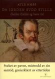 """""""Da jorden stod stille - Galileo Galilei og hans tid"""" av Atle Næss"""
