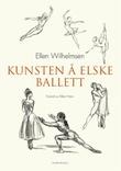 """""""Kunsten å elske ballett"""" av Ellen Wilhelmsen"""