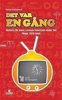 """""""Det var en gång - historia för barn i svensk television under det långa 1970-talet"""" av Tommy Gustafsson"""