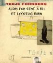 """""""Aldri for sent å bli et lykkelig barn"""" av Terje Forsberg"""