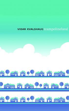 """""""Trampolineland - noveller"""" av Vidar Kvalshaug"""