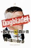 """Dagbladet - beretningen om et avismord"" av Ottar Jakobsen"