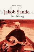 """""""Jakob Sande - liv - dikting"""" av Ove Eide"""