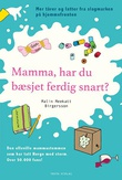 """""""Mamma, har du bæsjet ferdig snart? - mer tårer og latter fra slagmarken på hjemmefronten"""" av Malin Meekatt Birgersson"""