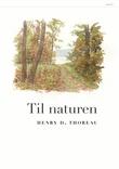 """""""Til naturen"""" av Henry D. Thoreau"""