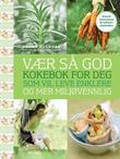 """""""Vær så god! - kokebok for deg som vil leve enklere og mer miljøvennlig"""" av Arne Otto Iversen"""