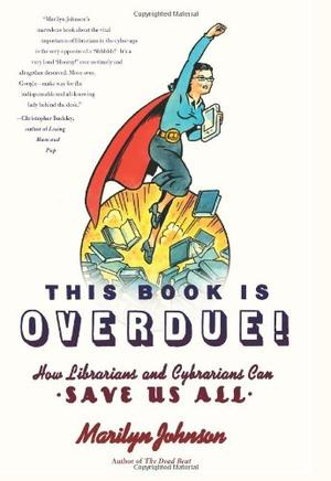 """""""This Book Is Overdue! - How Librarians and Cybrarians Can Save Us All"""" av Marilyn Johnson"""