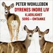 """""""Dyrenes indre liv - kjærlighet - sorg - omtanke"""" av Peter Wohlleben"""
