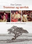 """""""Trommer og tørrfisk - mitt liv med en afrikansk ektemann"""" av Elise Camara"""