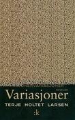 """""""Variasjoner - noveller"""" av Terje Holtet Larsen"""