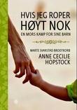 """""""Hvis jeg roper høyt nok - en mors kamp for sine barn"""" av Anne Cecilie Hopstock"""