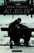 """""""Alt jeg er"""" av Anna Funder"""