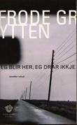 """""""Eg blir her, eg drar ikkje - noveller i utval"""" av Frode Grytten"""
