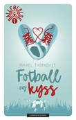 """""""Fotball og kyss"""" av Mikael Thörnqvist"""