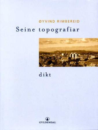 """Seine topografiar - dikt"" av Øyvind Rimbereid"