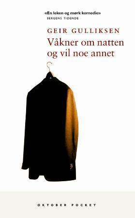 """""""Våkner om natten og vil noe annet - roman"""" av Geir Gulliksen"""