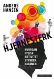 """""""Hjernesterk hvordan fysisk aktivitet styrker hjernen"""" av Anders Hansen"""