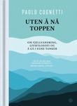 """""""Uten å nå toppen - om fjellvandring, livsfilosofi og å gå i egne tanker"""" av Paolo Cognetti"""