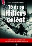 """16 år og Hitlers soldat historien om Ivar Skarlo, en norsk soldat på Østfronten"" av Odd Helge Brugrand"