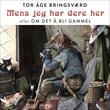 """""""Mens jeg har dere her, eller Om det å bli gammel"""" av Tor Åge Bringsværd"""