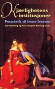 """""""Kjærlighetens institusjoner - festskrift til Irene Iversen"""" av Jon Haarberg"""
