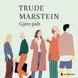 """""""Gjøre godt"""" av Trude Marstein"""
