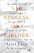 """""""Når reglene ikke gjelder"""" av Ariel Levy"""