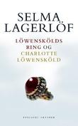 """Löwenskölds ring ; Charlotte Löwensköld"" av Selma Lagerlöf"