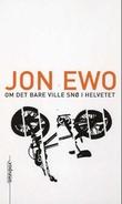 """""""Om det bare ville snø i helvetet - en fortelling om de små sakene i livet"""" av Jon Ewo"""
