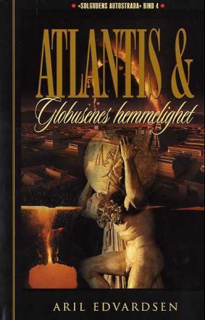 """""""Atlantis og globusenes hemmelighet - firebind-serien Solgudens autostrada bind IV"""" av Aril Edvardsen"""