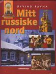 """""""Mitt russiske nord"""" av Øyvind Ravna"""