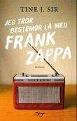 """""""Jeg tror bestemor lå med Frank Zappa - roman"""" av Tine J. Sir"""