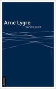"""""""Så stillhet"""" av Arne Lygre"""