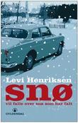 """""""Snø vil falle over snø som har falt - roman"""" av Levi Henriksen"""
