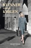 """""""Kvinner under krigen - 18 sterke historier fra norske kvinner under andre verdenskrig"""" av Siri Walen Simensen"""