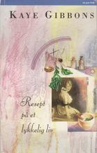 """""""Resept på et lykkelig liv"""" av Kaye Gibbons"""