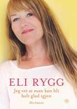 """""""Jeg vet at man kan bli helt glad igjen - min historie"""" av Eli Rygg"""