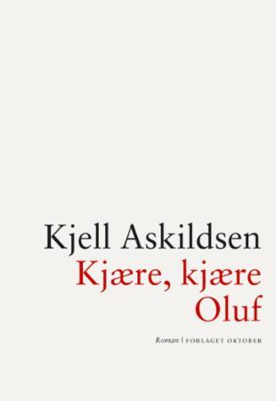 """""""Kjære, kjære Oluf - roman"""" av Kjell Askildsen"""
