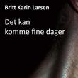 """""""Det kan komme fine dager"""" av Britt Karin Larsen"""