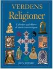 """""""Verdens religioner utforsker og forklarer de største trosretningene"""" av John Bowker"""