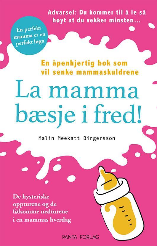 """""""La mamma bæsje i fred! - en ærlig bok om familielivet!"""" av Malin Meekatt Birgersson"""